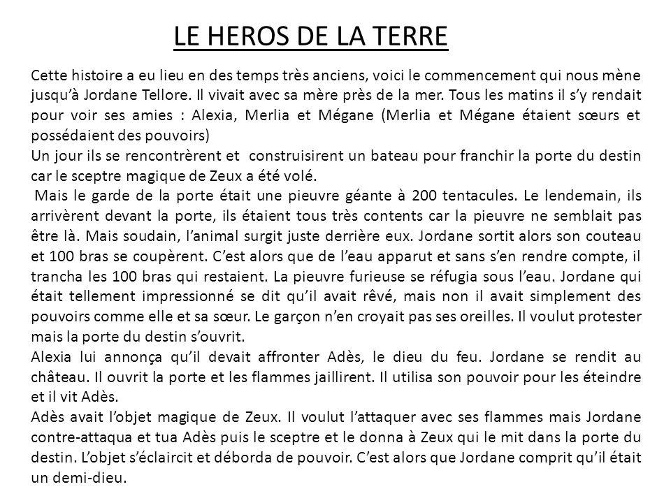 LE HEROS DE LA TERRE Cette histoire a eu lieu en des temps très anciens, voici le commencement qui nous mène jusqu'à Jordane Tellore. Il vivait avec s