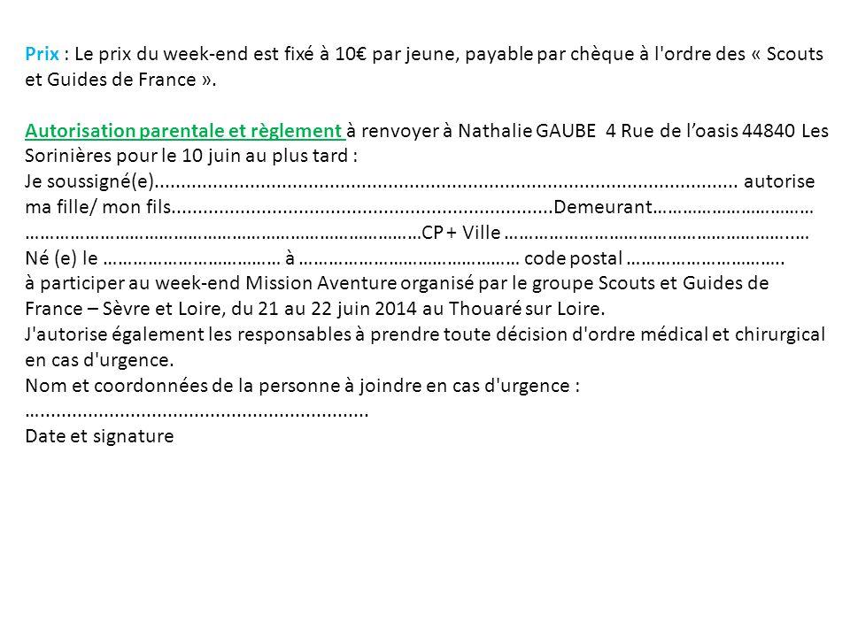 Prix : Le prix du week-end est fixé à 10€ par jeune, payable par chèque à l ordre des « Scouts et Guides de France ».
