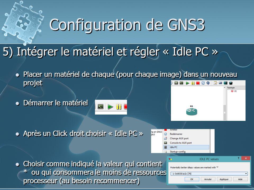 Configuration de GNS3 5) Intégrer le matériel et régler « Idle PC » Placer un matériel de chaque (pour chaque image) dans un nouveau projet Démarrer l