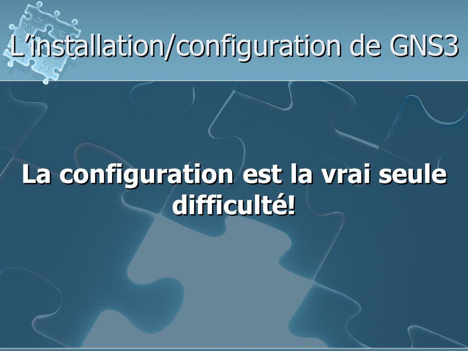 L'installation/configuration de GNS3 La configuration est la vrai seule difficulté!