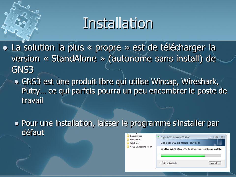 Installation La solution la plus « propre » est de télécharger la version « StandAlone » (autonome sans install) de GNS3 GNS3 est une produit libre qu