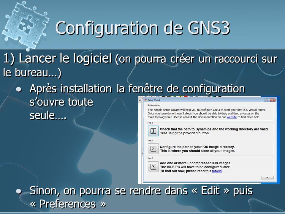 Configuration de GNS3 1) Lancer le logiciel (on pourra créer un raccourci sur le bureau…) Après installation la fenêtre de configuration s'ouvre toute
