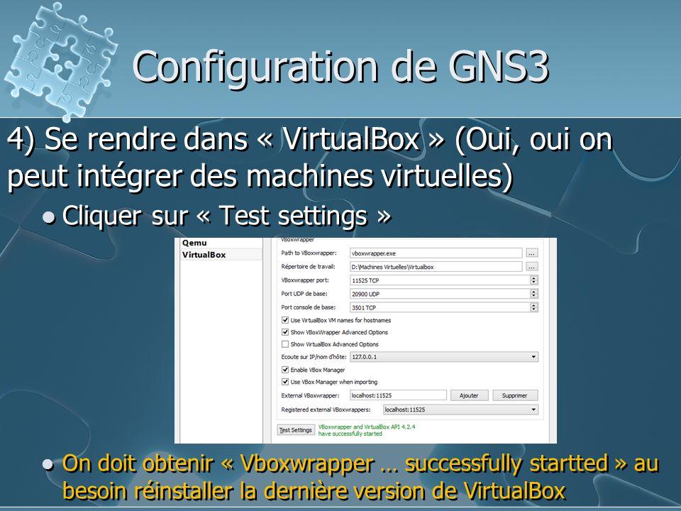 Configuration de GNS3 4) Se rendre dans « VirtualBox » (Oui, oui on peut intégrer des machines virtuelles) Cliquer sur « Test settings » On doit obten