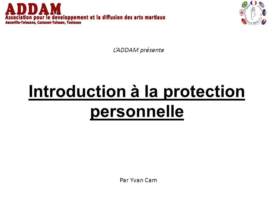 Introduction à la protection personnelle L'ADDAM présente Par Yvan Cam