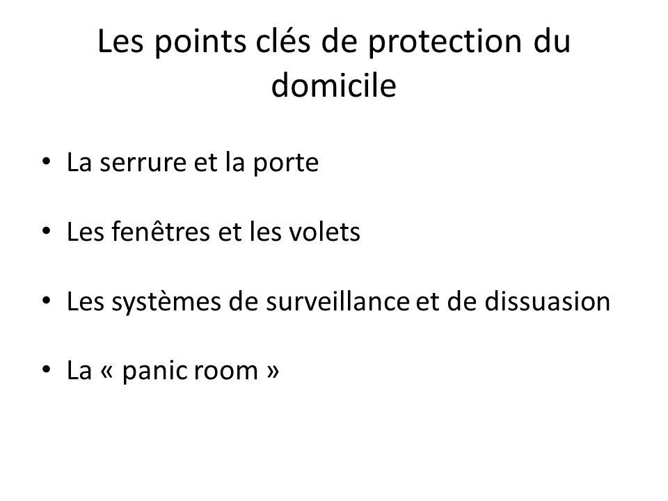Les points clés de protection du domicile La serrure et la porte Les fenêtres et les volets Les systèmes de surveillance et de dissuasion La « panic r