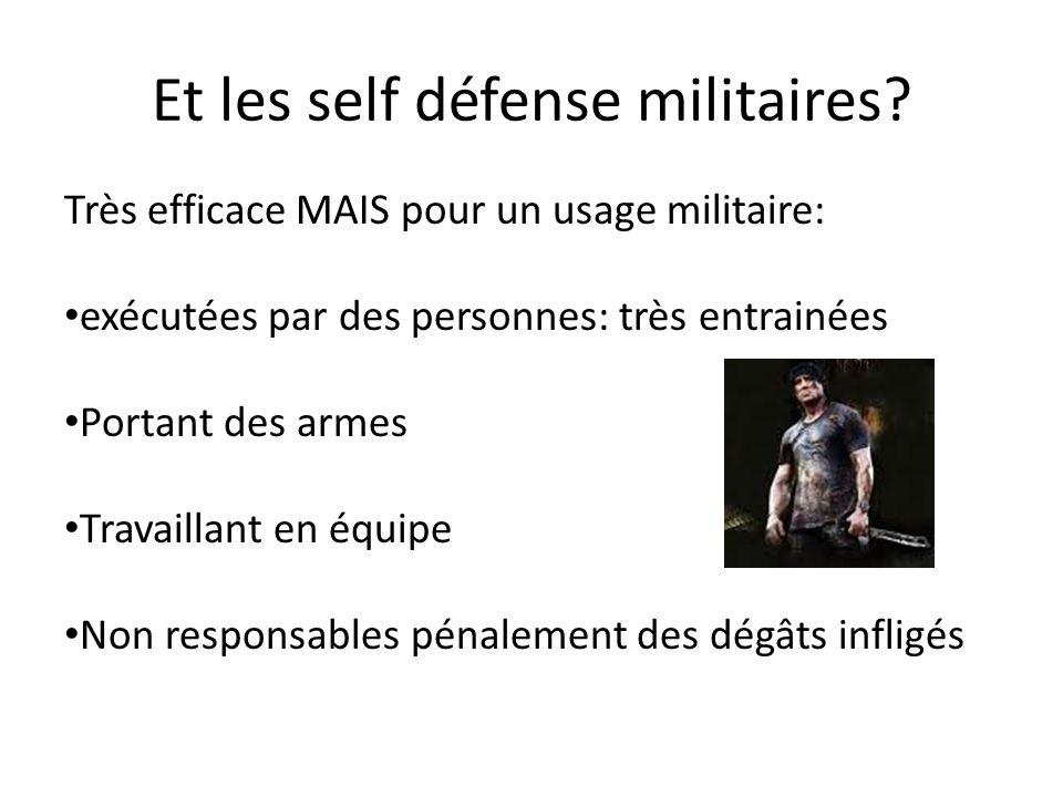 Et les self défense militaires? Très efficace MAIS pour un usage militaire: exécutées par des personnes: très entrainées Portant des armes Travaillant