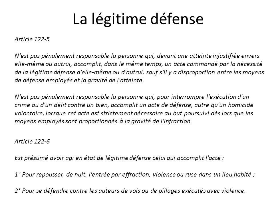 La légitime défense Article 122-5 N'est pas pénalement responsable la personne qui, devant une atteinte injustifiée envers elle-même ou autrui, accomp