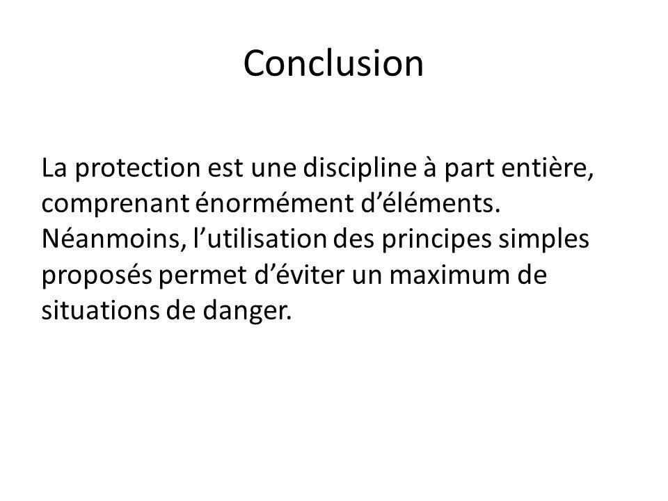 Conclusion La protection est une discipline à part entière, comprenant énormément d'éléments. Néanmoins, l'utilisation des principes simples proposés