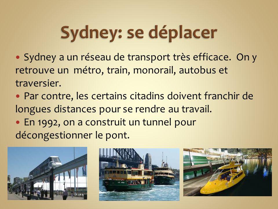 Sydney a un réseau de transport très efficace. On y retrouve un métro, train, monorail, autobus et traversier. Par contre, les certains citadins doive