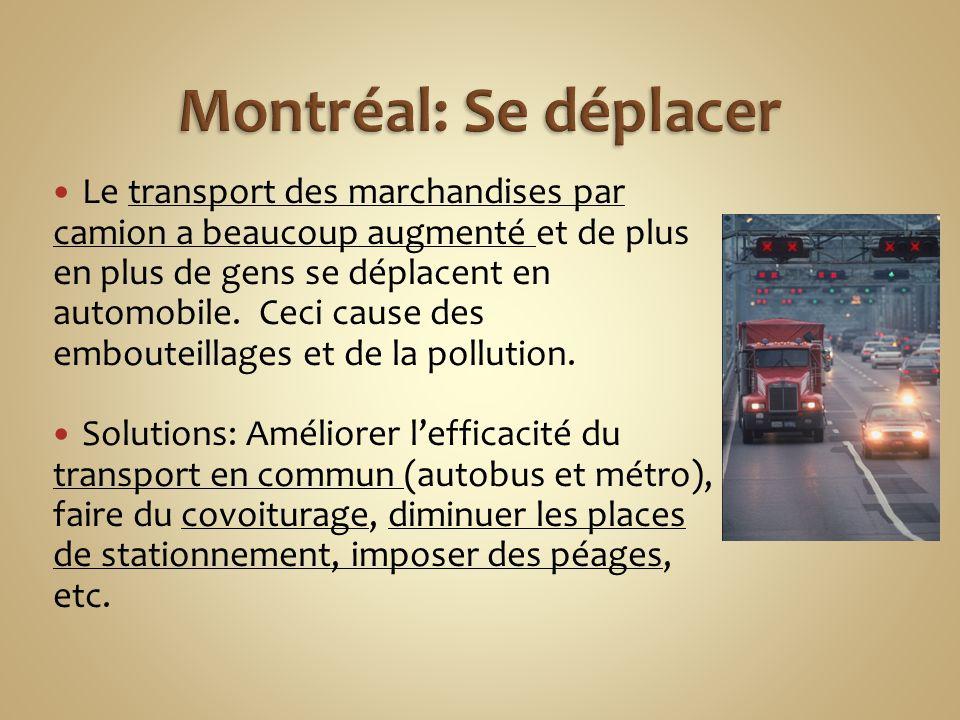 Le transport des marchandises par camion a beaucoup augmenté et de plus en plus de gens se déplacent en automobile. Ceci cause des embouteillages et d