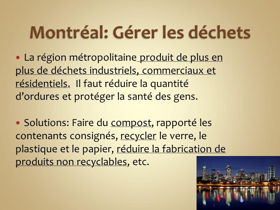 La région métropolitaine produit de plus en plus de déchets industriels, commerciaux et résidentiels. Il faut réduire la quantité d'ordures et protége