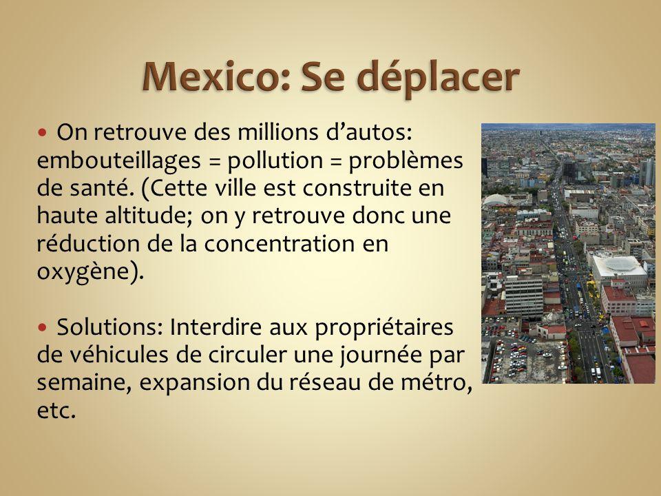 On retrouve des millions d'autos: embouteillages = pollution = problèmes de santé. (Cette ville est construite en haute altitude; on y retrouve donc u