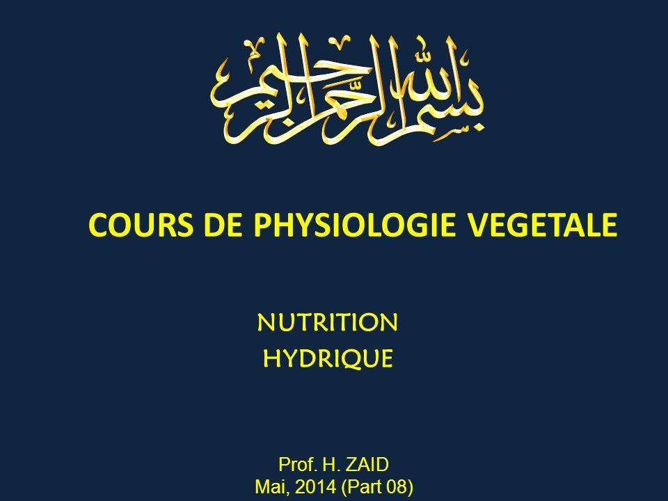 COURS DE PHYSIOLOGIE VEGETALE NUTRITION HYDRIQUE Prof. H. ZAID Mai, 2014 (Part 08)