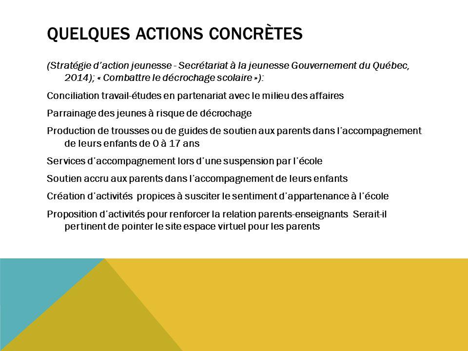 QUELQUES ACTIONS CONCRÈTES (Stratégie d'action jeunesse - Secrétariat à la jeunesse Gouvernement du Québec, 2014); « Combattre le décrochage scolaire