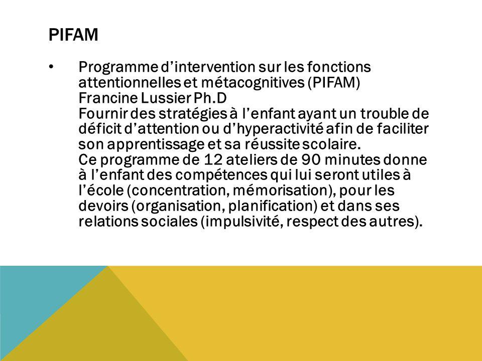 PIFAM Programme d'intervention sur les fonctions attentionnelles et métacognitives (PIFAM) Francine Lussier Ph.D Fournir des stratégies à l'enfant aya