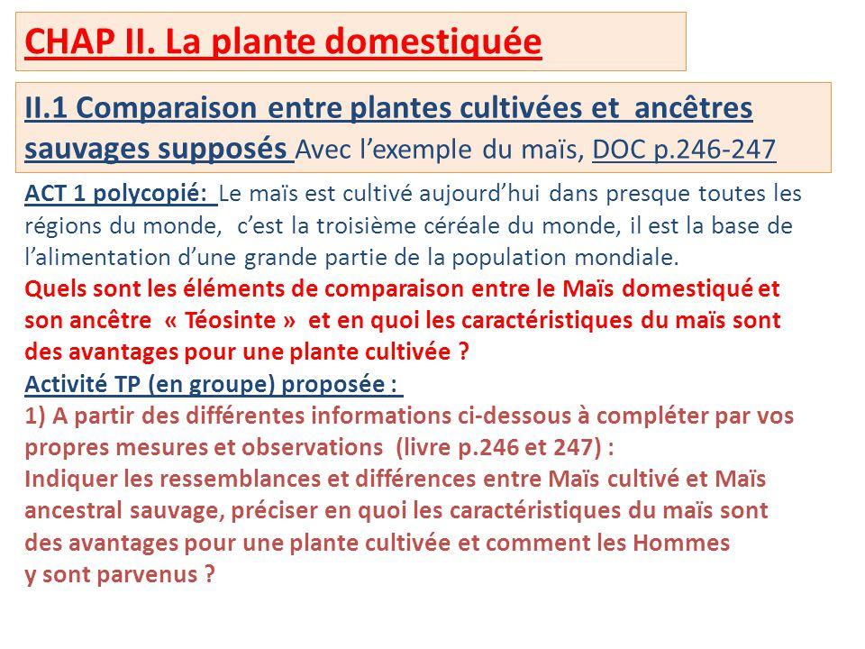 II.1 Comparaison entre plantes cultivées et ancêtres sauvages supposés Avec l'exemple du maïs, DOC p.246-247 ACT 1 polycopié: Le maïs est cultivé aujo