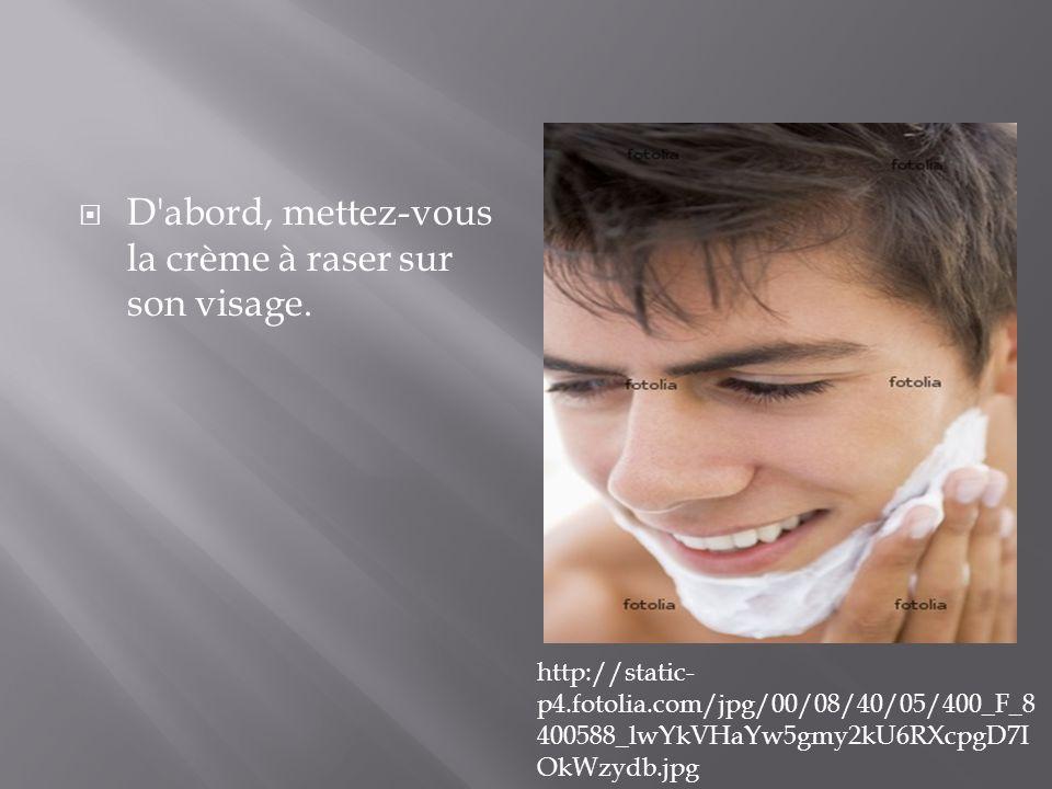  D'abord, mettez-vous la crème à raser sur son visage. http://static- p4.fotolia.com/jpg/00/08/40/05/400_F_8 400588_lwYkVHaYw5gmy2kU6RXcpgD7I OkWzydb