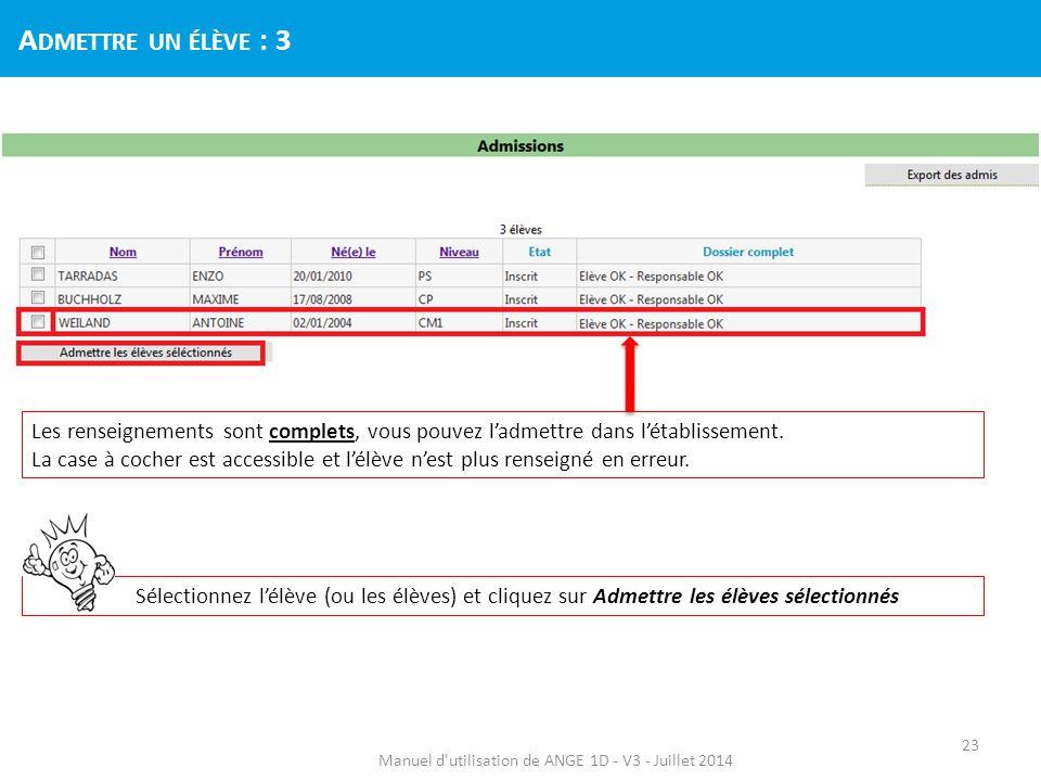 Sélectionnez l'élève (ou les élèves) et cliquez sur Admettre les élèves sélectionnés Manuel d'utilisation de ANGE 1D - V3 - Juillet 2014 A DMETTRE UN