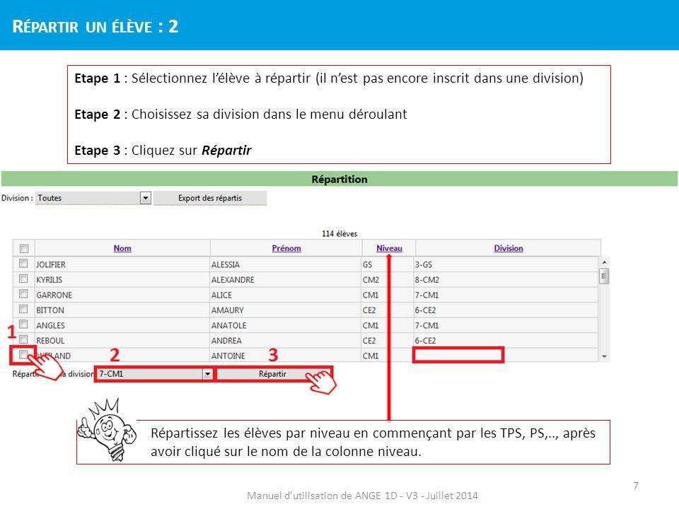 Etape 1 : Sélectionnez l'élève à répartir (il n'est pas encore inscrit dans une division) Etape 2 : Choisissez sa division dans le menu déroulant Etap