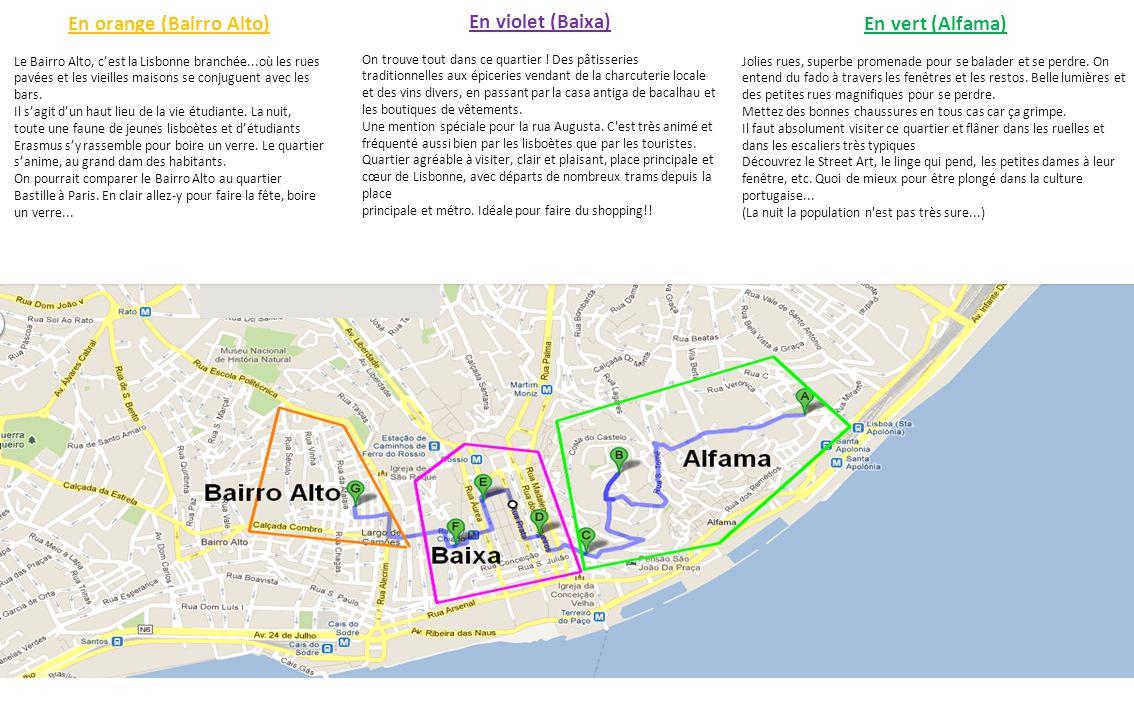 En orange (Bairro Alto) Le Bairro Alto, c'est la Lisbonne branchée...où les rues pavées et les vieilles maisons se conjuguent avec les bars. Il s'agit