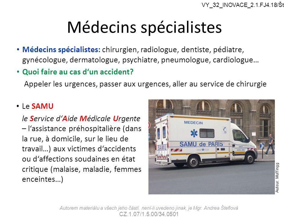 Médecins spécialistes Autorem materiálu a všech jeho částí, není-li uvedeno jinak, je Mgr. Andrea Šteflová CZ.1.07/1.5.00/34.0501 VY_32_INOVACE_2.1.FJ