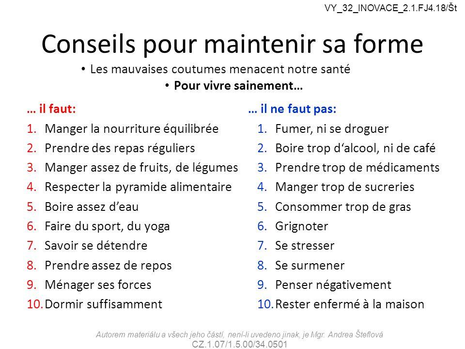 Conseils pour maintenir sa forme … il faut: 1.Manger la nourriture équilibrée 2.Prendre des repas réguliers 3.Manger assez de fruits, de légumes 4.Res