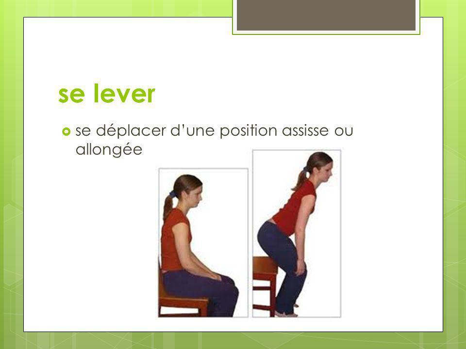 se lever  se déplacer d'une position assisse ou allongée