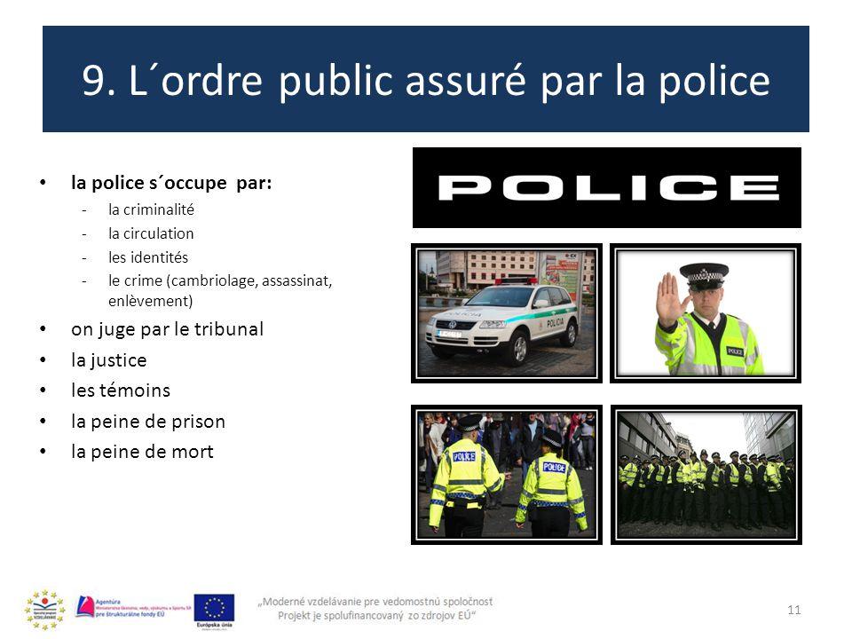 9. L´ordre public assuré par la police 11 la police s´occupe par: -la criminalité -la circulation -les identités -le crime (cambriolage, assassinat, e