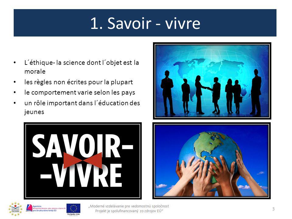 1. Savoir - vivre 3 L´éthique- la science dont l´objet est la morale les règles non écrites pour la plupart le comportement varie selon les pays un rô
