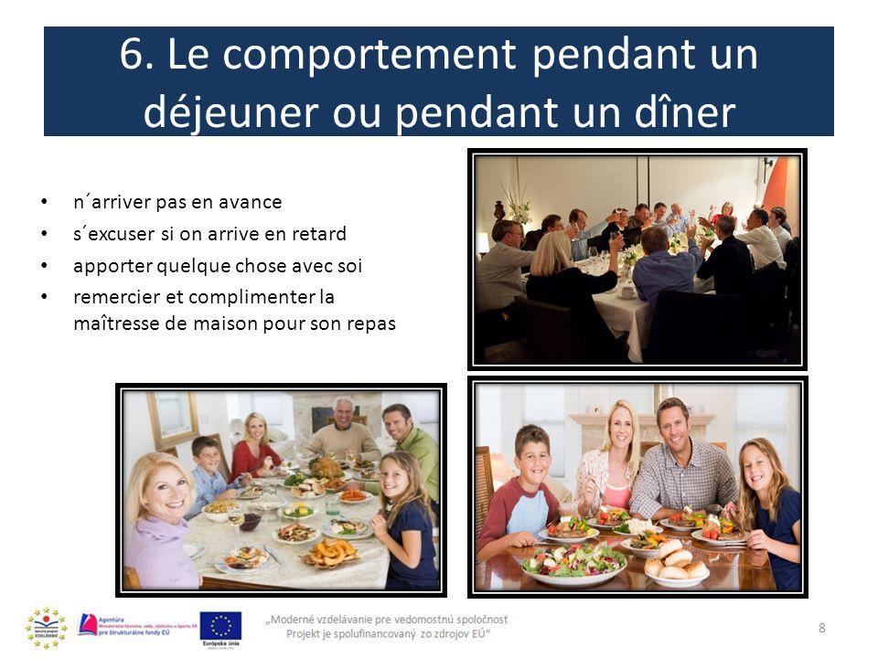 6. Le comportement pendant un déjeuner ou pendant un dîner 8 n´arriver pas en avance s´excuser si on arrive en retard apporter quelque chose avec soi
