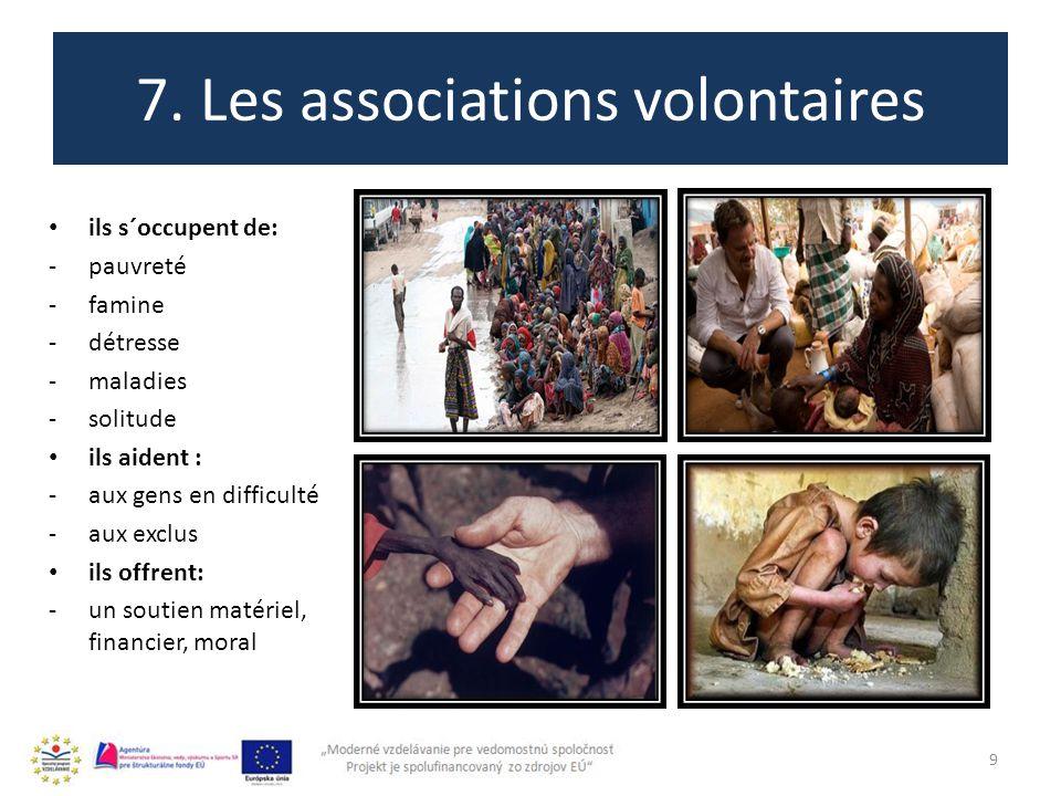 7. Les associations volontaires 9 ils s´occupent de: -pauvreté -famine -détresse -maladies -solitude ils aident : -aux gens en difficulté -aux exclus