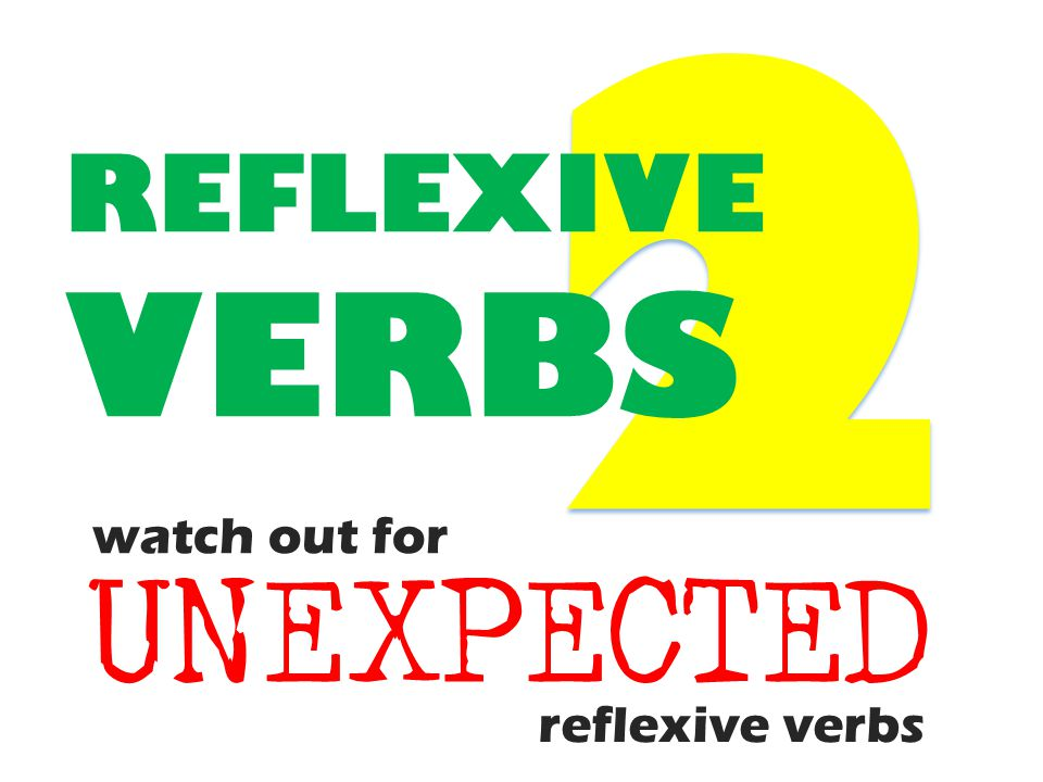 watch out for reflexive verbs UNEXPECTED REFLEXIVE VERBS