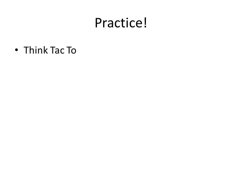 Practice! Think Tac To