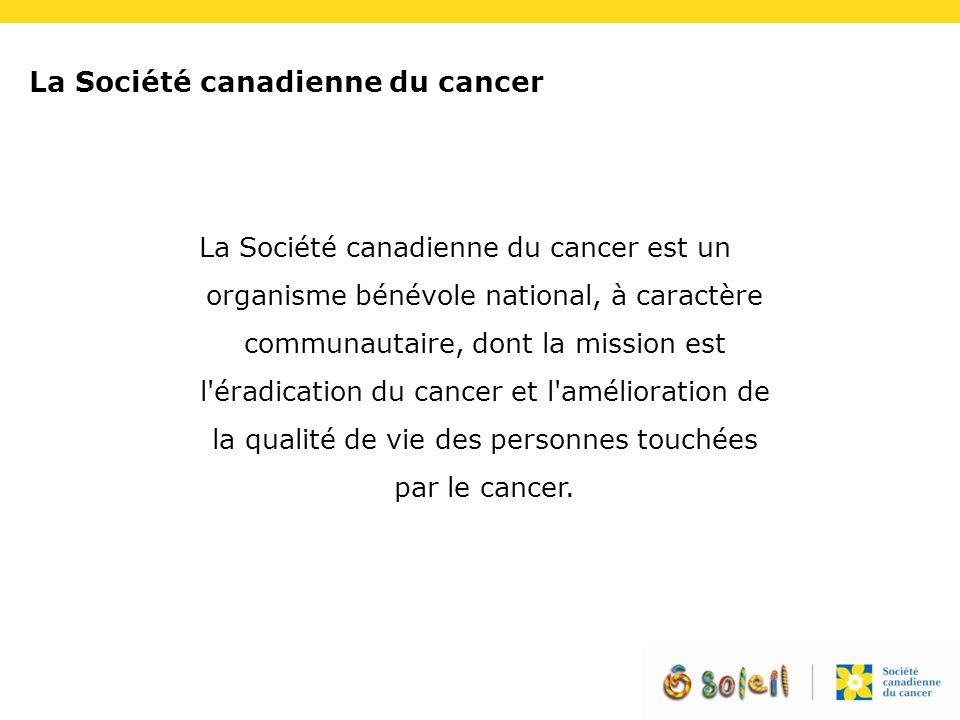 La Société canadienne du cancer La Société canadienne du cancer est un organisme bénévole national, à caractère communautaire, dont la mission est l'é