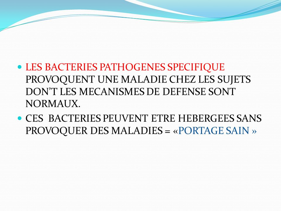LES BACTERIES PATHOGENES OPPOTUNUSTES : BACTERIES COMMENSALES OU SAPROPHYTES QUI DEVIENNENT PATHOGENES LORSQUE LES DEFENCES DE L HOTE SONT AFFAIBLIES.