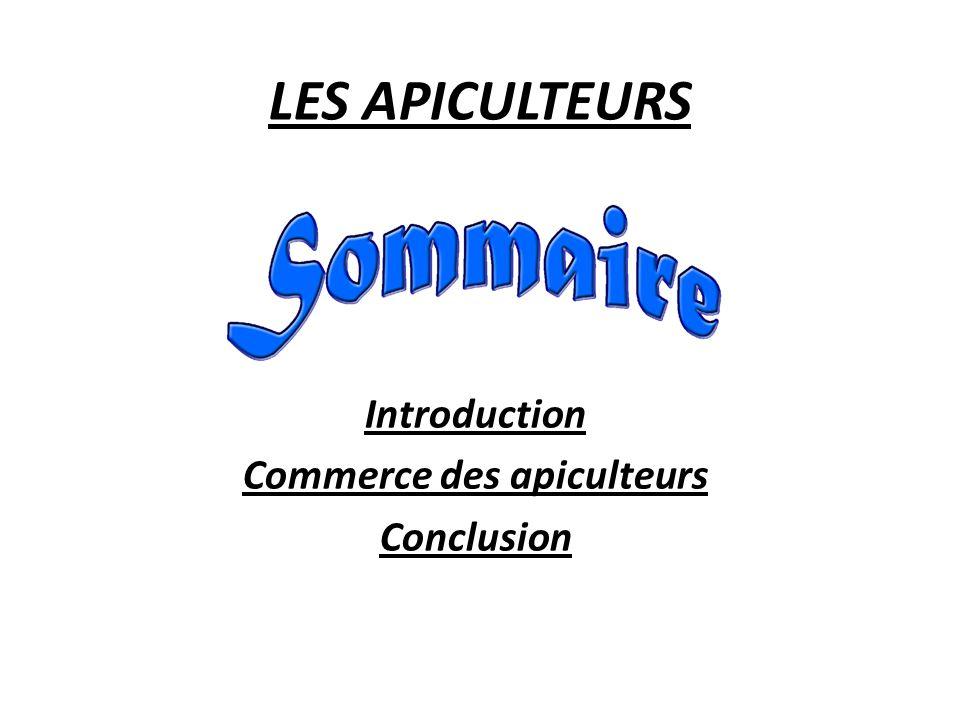 LES APICULTEURS Introduction Commerce des apiculteurs Conclusion