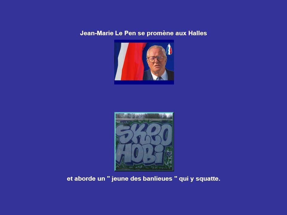 Jean-Marie Le Pen se promène aux Halles et aborde un jeune des banlieues qui y squatte.