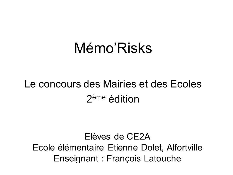 Mémo'Risks Le concours des Mairies et des Ecoles 2 ème édition Elèves de CE2A Ecole élémentaire Etienne Dolet, Alfortville Enseignant : François Latou