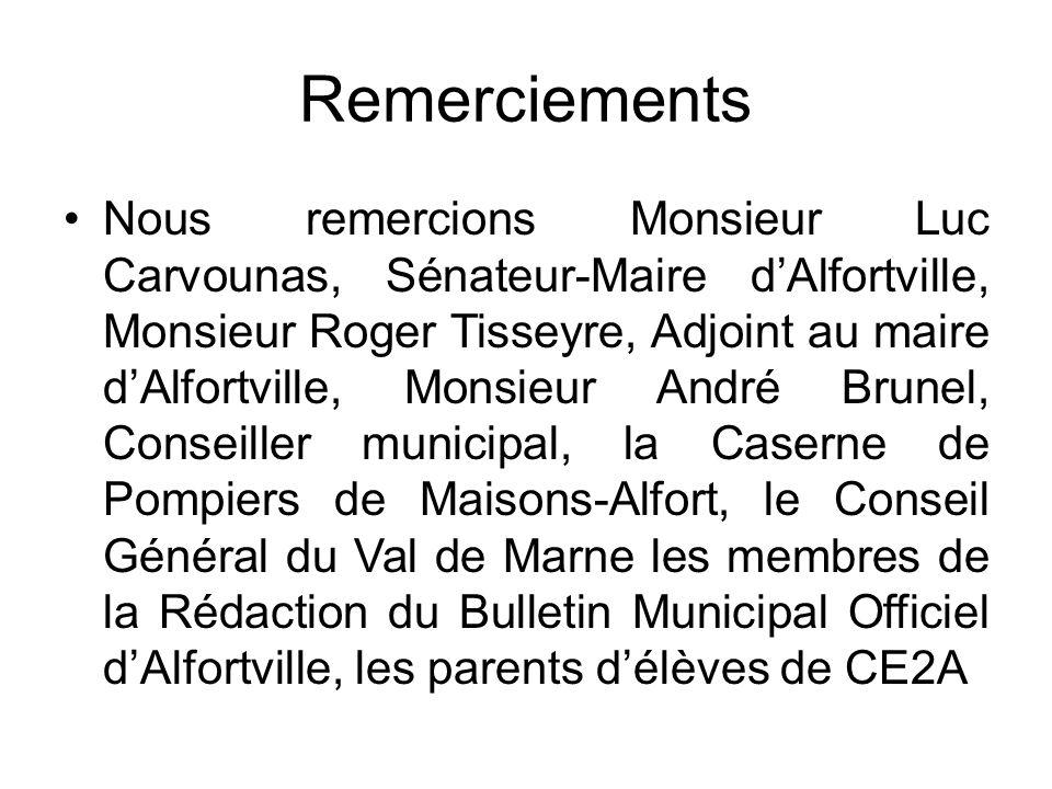 Remerciements Nous remercions Monsieur Luc Carvounas, Sénateur-Maire d'Alfortville, Monsieur Roger Tisseyre, Adjoint au maire d'Alfortville, Monsieur