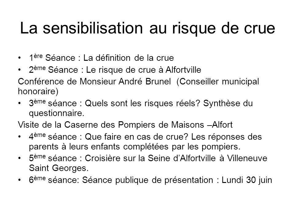 La sensibilisation au risque de crue 1 ère Séance : La définition de la crue 2 ème Séance : Le risque de crue à Alfortville Conférence de Monsieur And