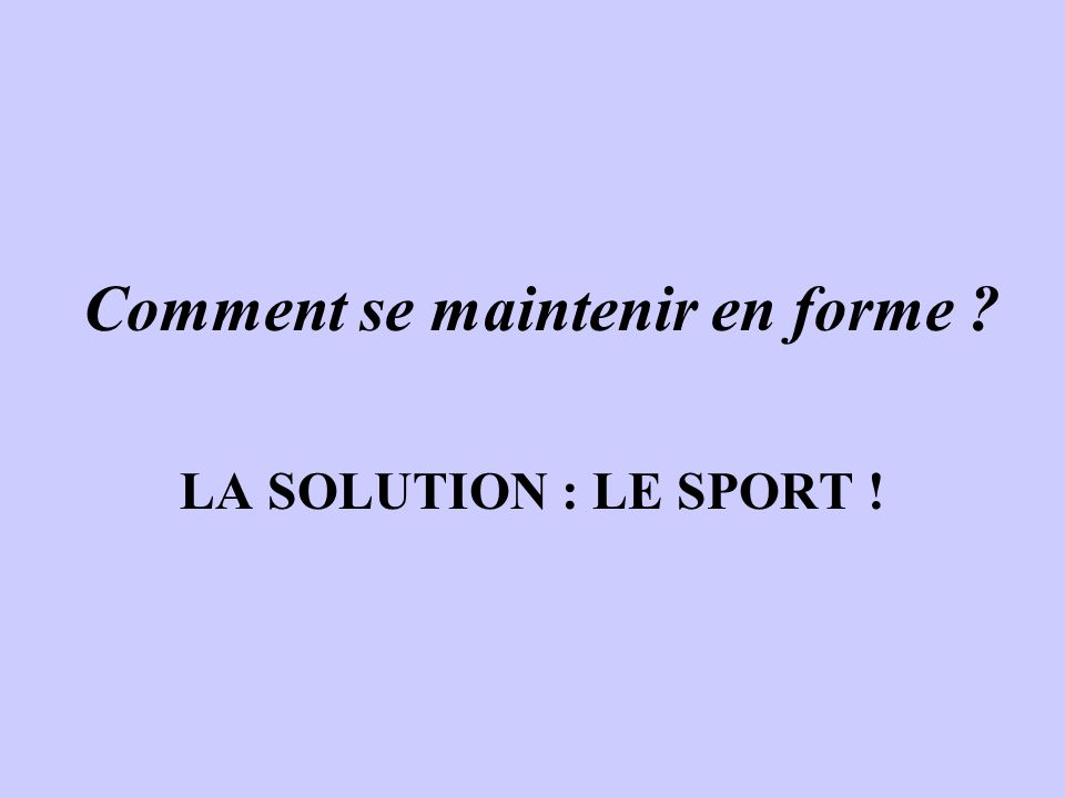 Comment se maintenir en forme LA SOLUTION : LE SPORT !