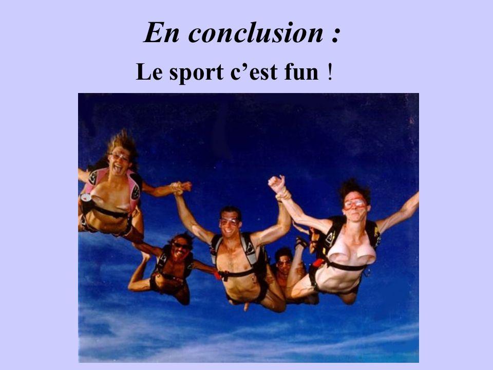 En conclusion : Le sport c'est fun !