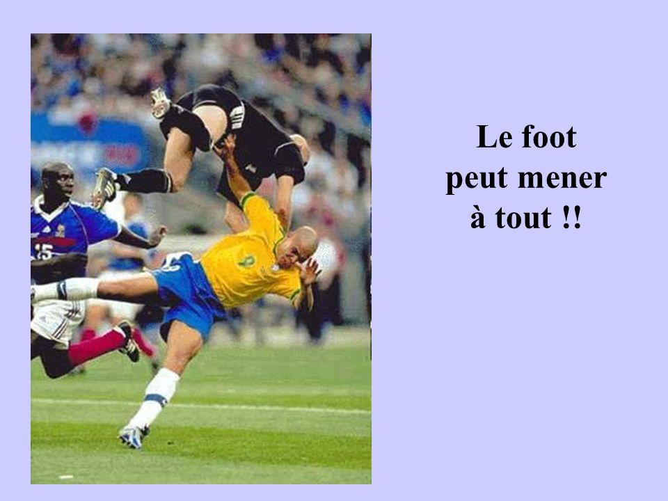 Le foot peut mener à tout !!