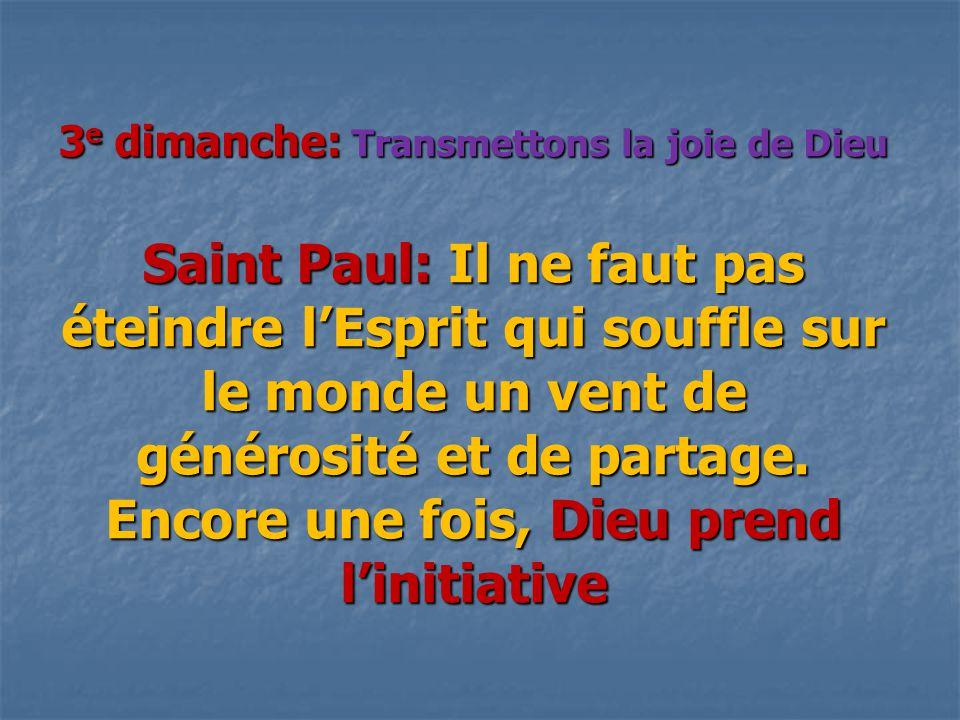 3 e dimanche: Transmettons la joie de Dieu Saint Paul: Il ne faut pas éteindre l'Esprit qui souffle sur le monde un vent de générosité et de partage.
