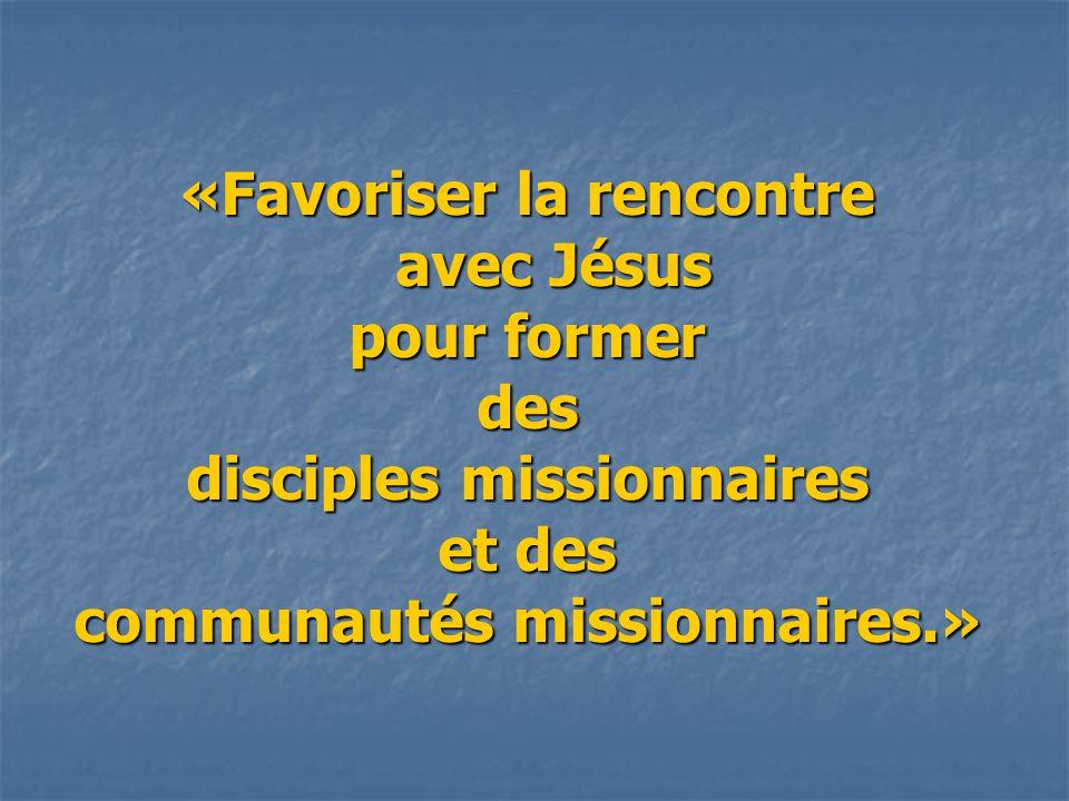 «Favoriser la rencontre avec Jésus pour former des disciples missionnaires et des communautés missionnaires.»