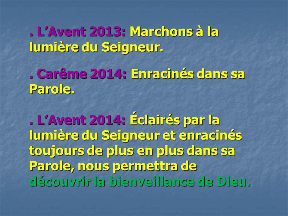 . L'Avent 2013: Marchons à la lumière du Seigneur.. Carême 2014: Enracinés dans sa Parole.. L'Avent 2014: Éclairés par la lumière du Seigneur et enrac