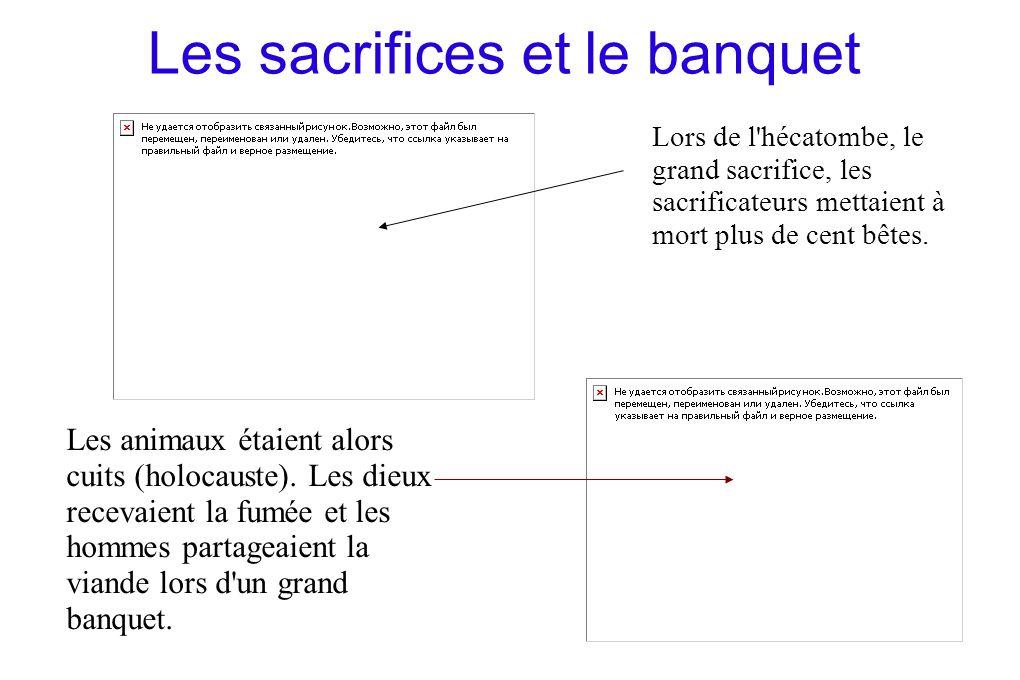 Les sacrifices et le banquet Lors de l'hécatombe, le grand sacrifice, les sacrificateurs mettaient à mort plus de cent bêtes. Les animaux étaient alor