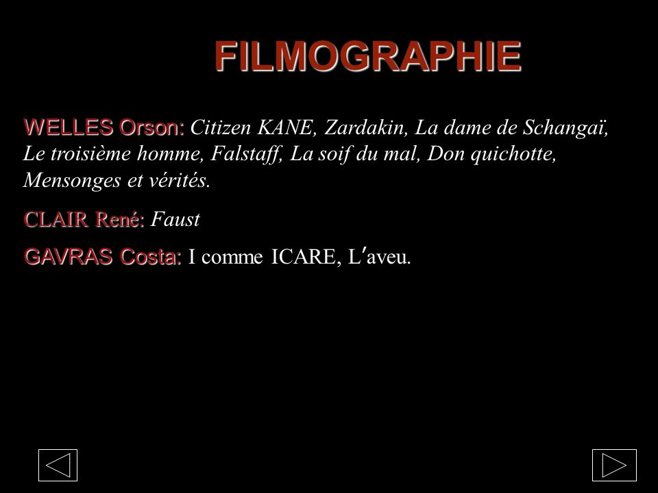 FILMOGRAPHIE WELLES Orson: WELLES Orson: Citizen KANE, Zardakin, La dame de Schangaï, Le troisième homme, Falstaff, La soif du mal, Don quichotte, Mensonges et vérités.