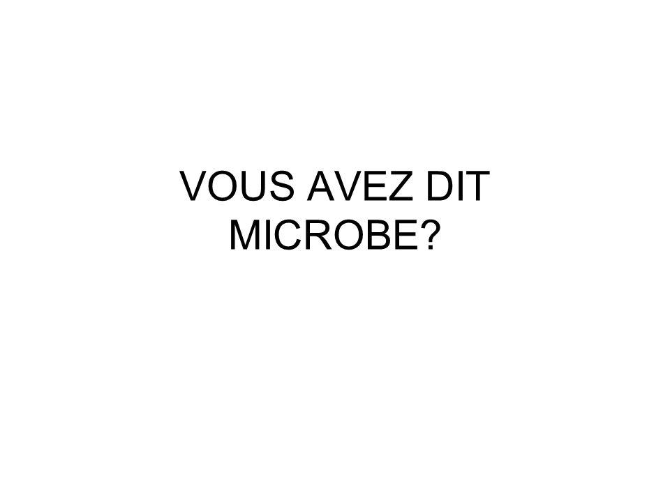 VOUS AVEZ DIT MICROBE?