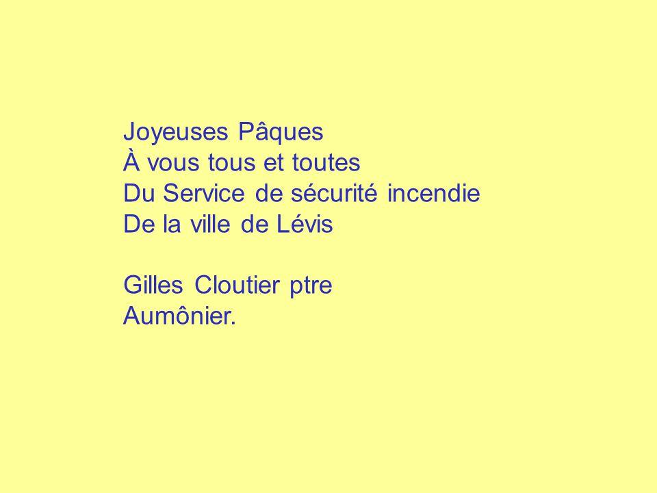 Joyeuses Pâques À vous tous et toutes Du Service de sécurité incendie De la ville de Lévis Gilles Cloutier ptre Aumônier.